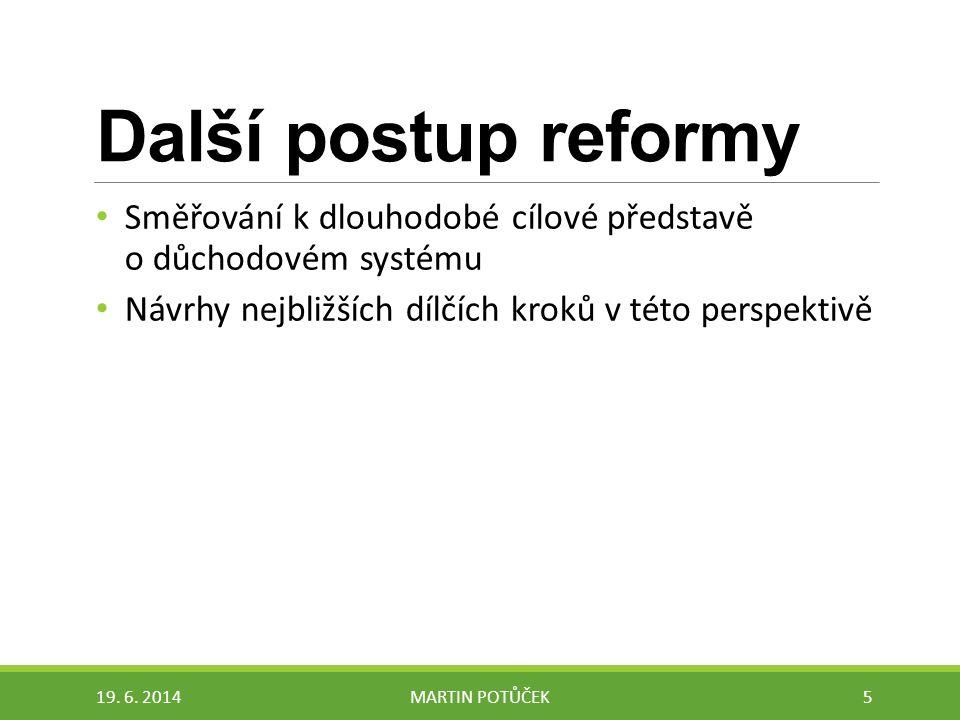 Další postup reformy Směřování k dlouhodobé cílové představě o důchodovém systému Návrhy nejbližších dílčích kroků v této perspektivě 19. 6. 2014MARTI