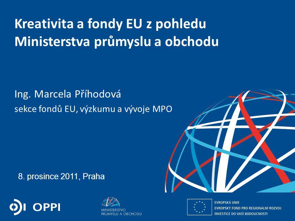 Ing. Martin Kocourek ministr průmyslu a obchodu ZPĚT NA VRCHOL – INSTITUCE, INOVACE A INFRASTRUKTURA 8. prosince 2011, Praha Kreativita a fondy EU z p