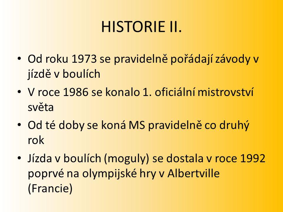 HISTORIE II. Od roku 1973 se pravidelně pořádají závody v jízdě v boulích V roce 1986 se konalo 1. oficiální mistrovství světa Od té doby se koná MS p