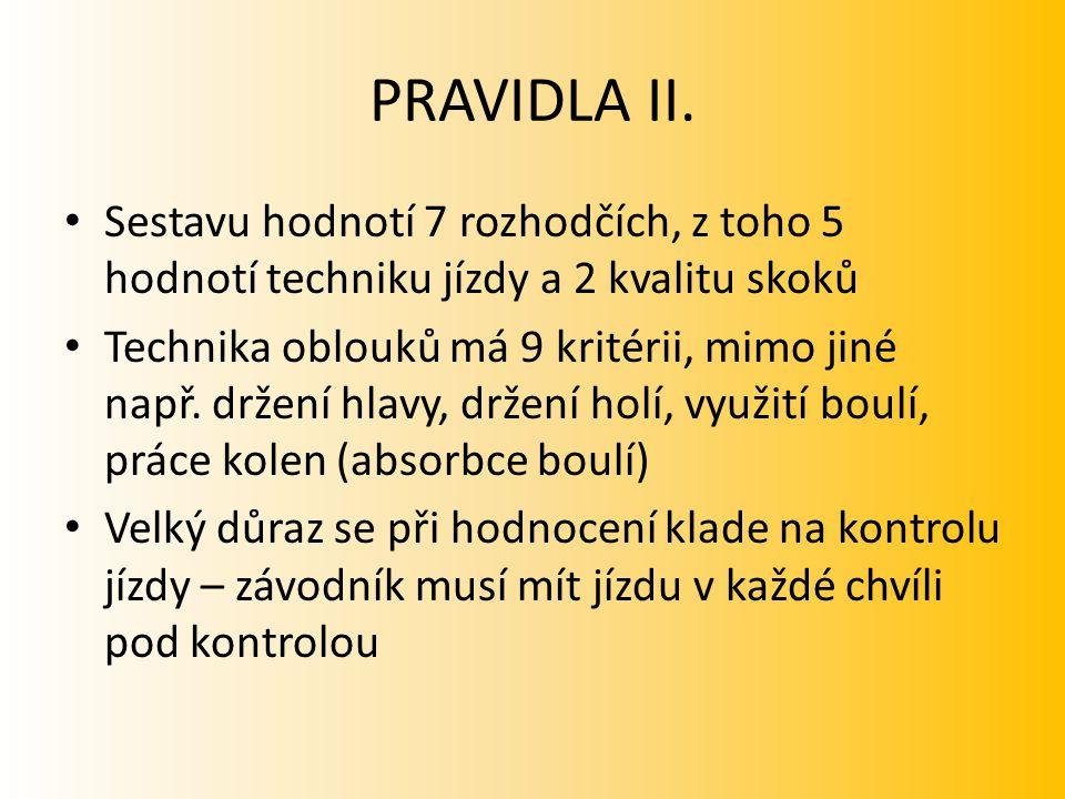 PRAVIDLA II. Sestavu hodnotí 7 rozhodčích, z toho 5 hodnotí techniku jízdy a 2 kvalitu skoků Technika oblouků má 9 kritérii, mimo jiné např. držení hl