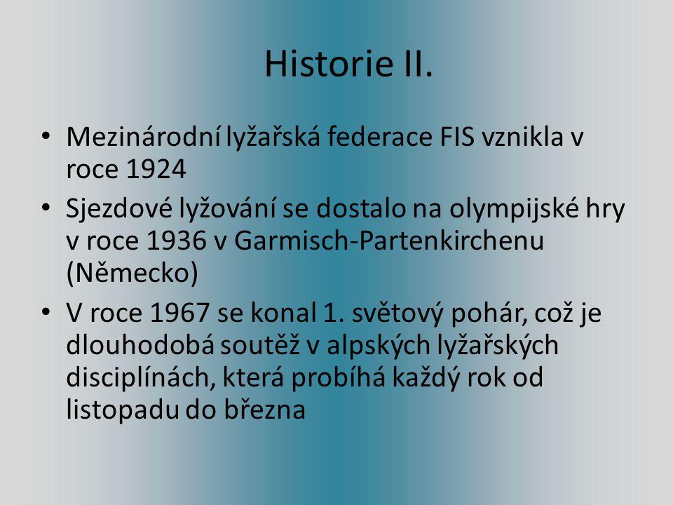 Historie II. Mezinárodní lyžařská federace FIS vznikla v roce 1924 Sjezdové lyžování se dostalo na olympijské hry v roce 1936 v Garmisch-Partenkirchen