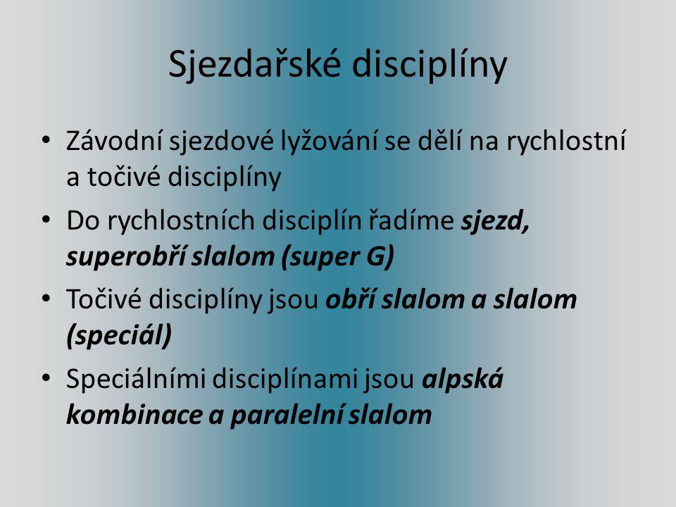 Sjezdařské disciplíny Závodní sjezdové lyžování se dělí na rychlostní a točivé disciplíny Do rychlostních disciplín řadíme sjezd, superobří slalom (su