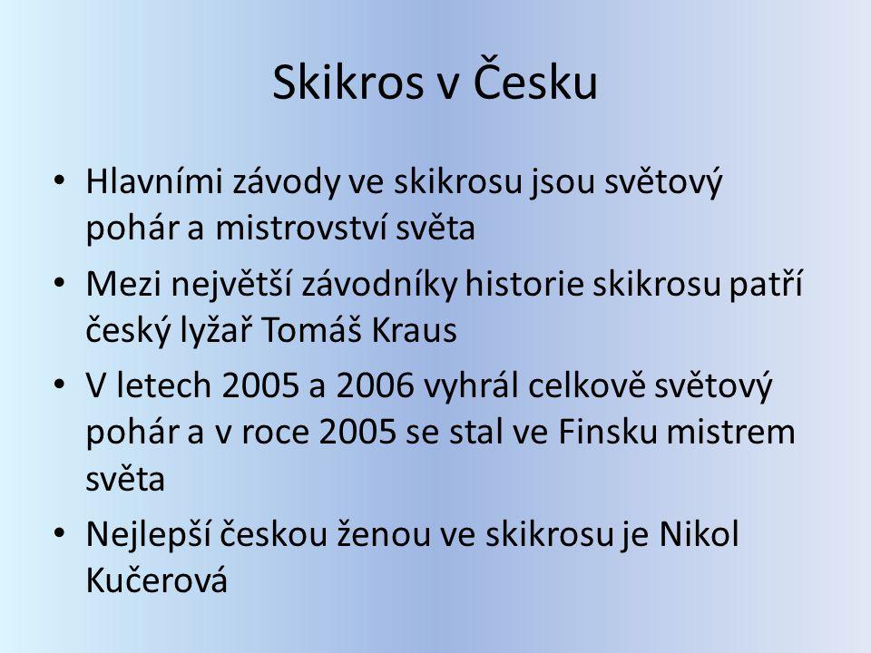 Skikros v Česku Hlavními závody ve skikrosu jsou světový pohár a mistrovství světa Mezi největší závodníky historie skikrosu patří český lyžař Tomáš Kraus V letech 2005 a 2006 vyhrál celkově světový pohár a v roce 2005 se stal ve Finsku mistrem světa Nejlepší českou ženou ve skikrosu je Nikol Kučerová