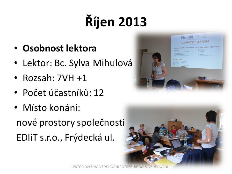 Říjen 2013 Osobnost lektora Lektor: Bc. Sylva Mihulová Rozsah: 7VH +1 Počet účastníků: 12 Místo konání: nové prostory společnosti EDliT s.r.o., Frýdec