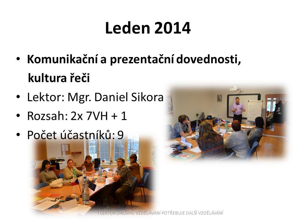 Leden 2014 Komunikační a prezentační dovednosti, kultura řeči Lektor: Mgr. Daniel Sikora Rozsah: 2x 7VH + 1 Počet účastníků: 9 I LEKTOR DALŠÍHO VZDĚLÁ