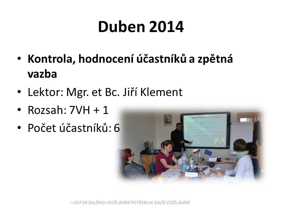 Duben 2014 Kontrola, hodnocení účastníků a zpětná vazba Lektor: Mgr. et Bc. Jiří Klement Rozsah: 7VH + 1 Počet účastníků: 6 I LEKTOR DALŠÍHO VZDĚLÁVÁN