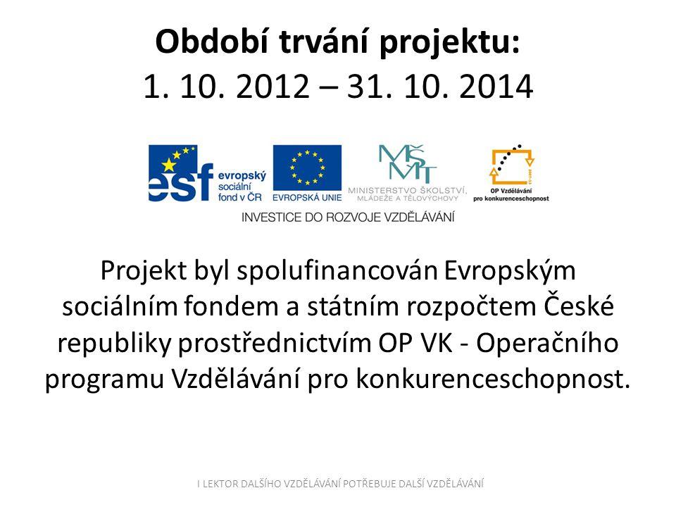 Období trvání projektu: 1. 10. 2012 – 31. 10. 2014 Projekt byl spolufinancován Evropským sociálním fondem a státním rozpočtem České republiky prostřed