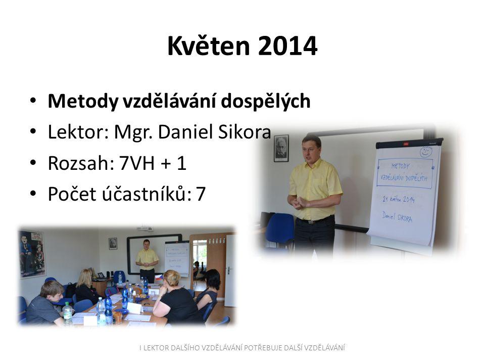 Květen 2014 Metody vzdělávání dospělých Lektor: Mgr. Daniel Sikora Rozsah: 7VH + 1 Počet účastníků: 7 I LEKTOR DALŠÍHO VZDĚLÁVÁNÍ POTŘEBUJE DALŠÍ VZDĚ