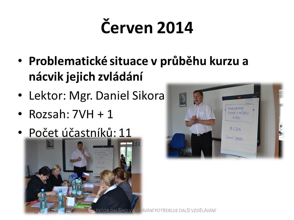 Červen 2014 Problematické situace v průběhu kurzu a nácvik jejich zvládání Lektor: Mgr. Daniel Sikora Rozsah: 7VH + 1 Počet účastníků: 11 I LEKTOR DAL