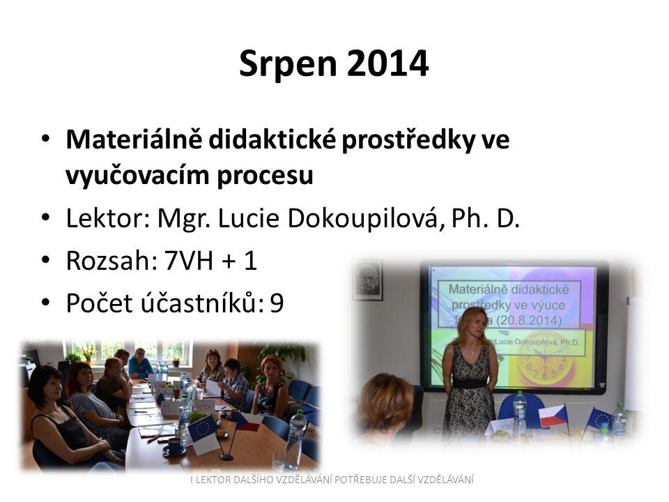Srpen 2014 Materiálně didaktické prostředky ve vyučovacím procesu Lektor: Mgr. Lucie Dokoupilová, Ph. D. Rozsah: 7VH + 1 Počet účastníků: 9 I LEKTOR D