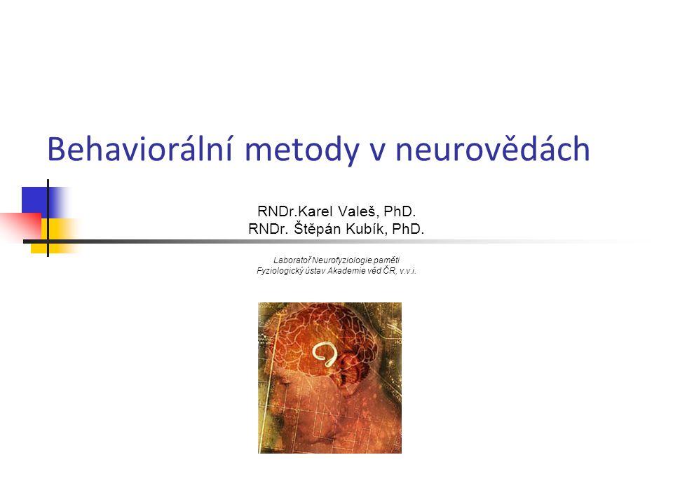 Behaviorální metody v neurovědách RNDr.Karel Valeš, PhD. RNDr. Štěpán Kubík, PhD. Laboratoř Neurofyziologie paměti Fyziologický ústav Akademie věd ČR,