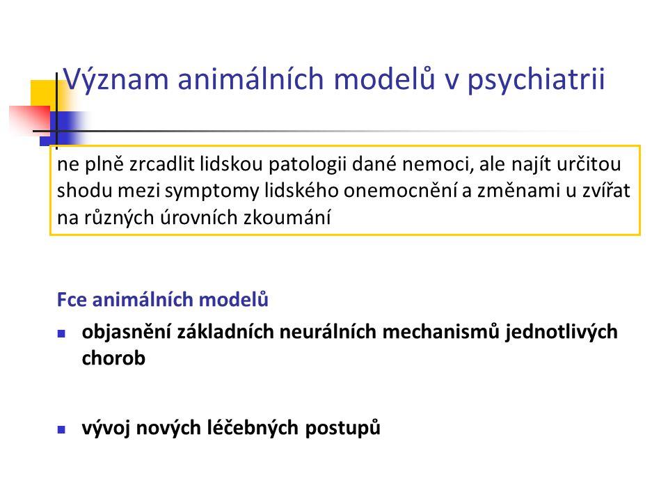 Význam animálních modelů v psychiatrii Fce animálních modelů objasnění základních neurálních mechanismů jednotlivých chorob vývoj nových léčebných pos
