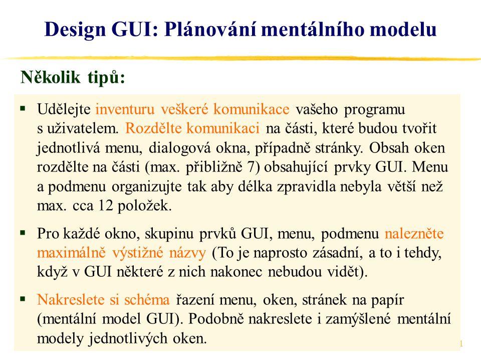 21 Design GUI: Plánování mentálního modelu  Udělejte inventuru veškeré komunikace vašeho programu s uživatelem.