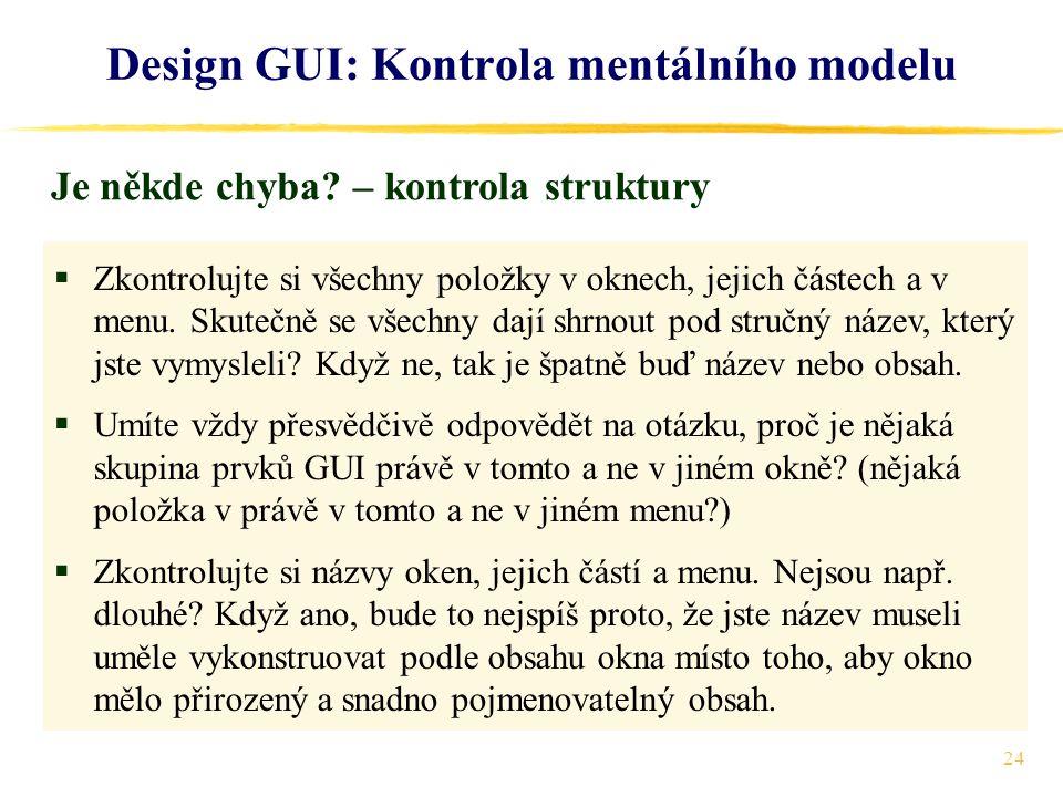 24 Design GUI: Kontrola mentálního modelu  Zkontrolujte si všechny položky v oknech, jejich částech a v menu.