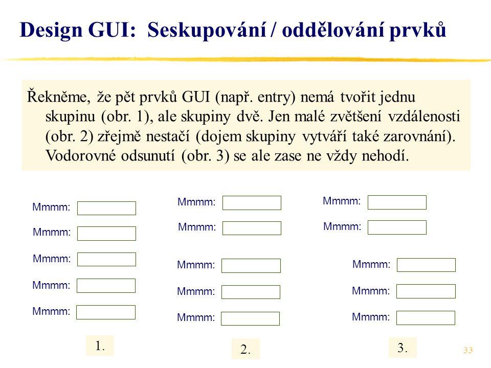 33 Řekněme, že pět prvků GUI (např.entry) nemá tvořit jednu skupinu (obr.