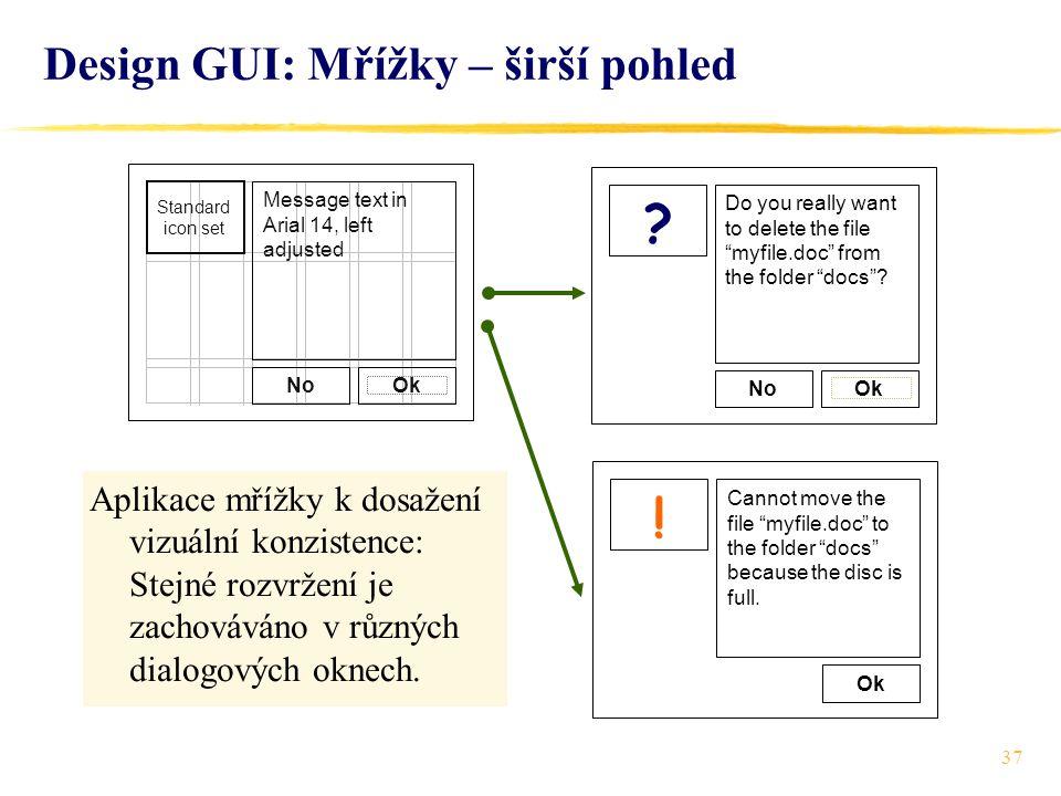 37 Design GUI: Mřížky – širší pohled Aplikace mřížky k dosažení vizuální konzistence: Stejné rozvržení je zachováváno v různých dialogových oknech.