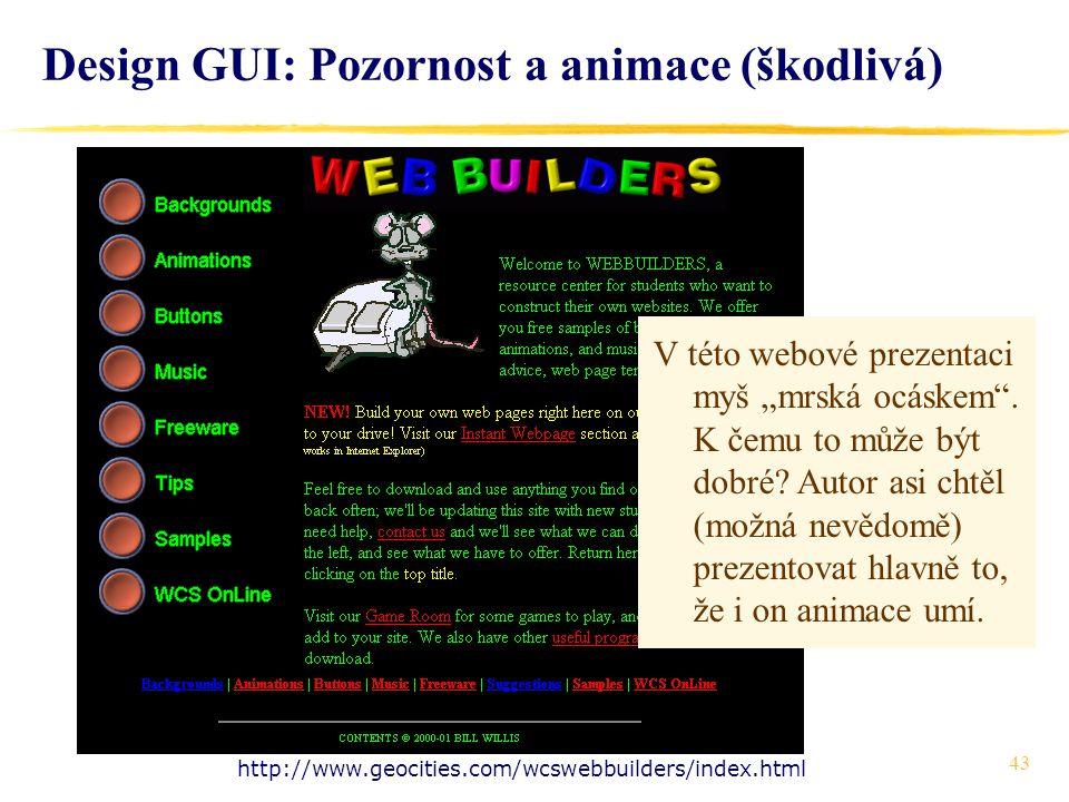 """43 Design GUI: Pozornost a animace (škodlivá) http://www.geocities.com/wcswebbuilders/index.html V této webové prezentaci myš """"mrská ocáskem ."""