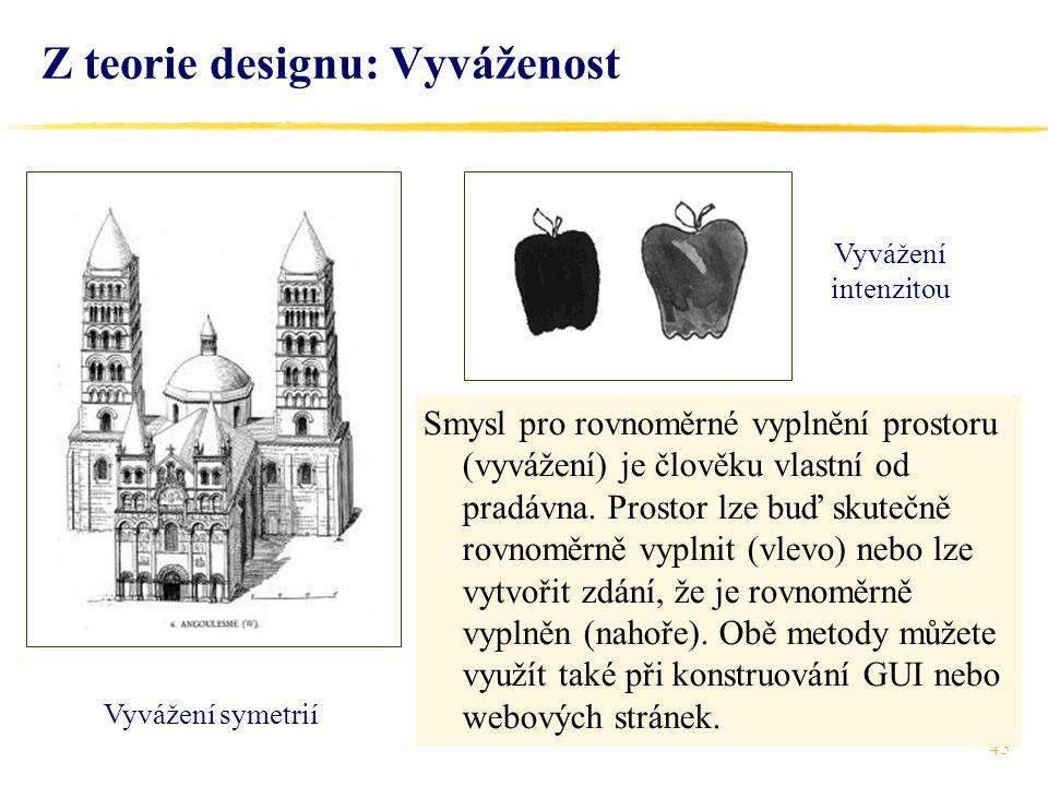 45 Z teorie designu: Vyváženost Vyvážení symetrií Vyvážení intenzitou Smysl pro rovnoměrné vyplnění prostoru (vyvážení) je člověku vlastní od pradávna.