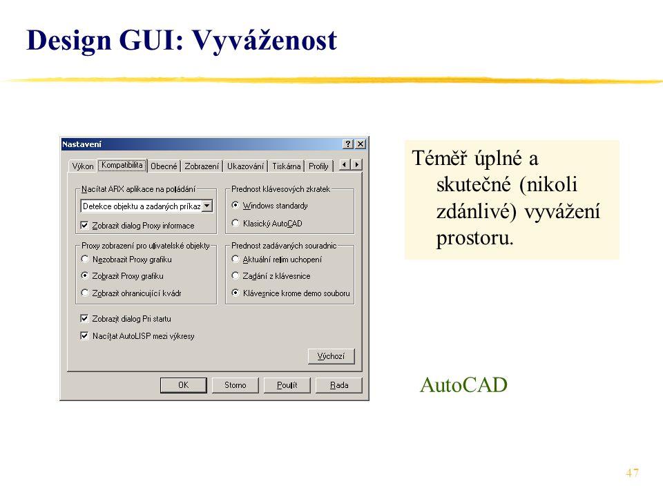 47 Design GUI: Vyváženost Téměř úplné a skutečné (nikoli zdánlivé) vyvážení prostoru. AutoCAD