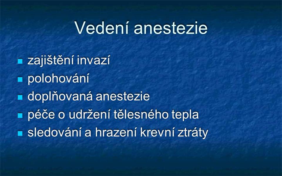 Vedení anestezie zajištění invazí polohování doplňovaná anestezie péče o udržení tělesného tepla sledování a hrazení krevní ztráty zajištění invazí po