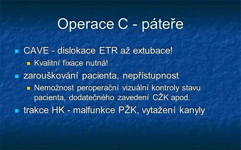Operace C - páteře CAVE - dislokace ETR až extubace! Kvalitní fixace nutná! zarouškování pacienta, nepřístupnost Nemožnost peroperační vizuální kontro