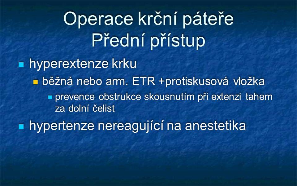 Operace krční páteře Přední přístup hyperextenze krku běžná nebo arm. ETR +protiskusová vložka prevence obstrukce skousnutím při extenzi tahem za doln