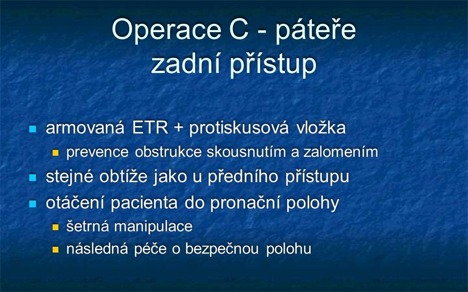 Operace C - páteře zadní přístup armovaná ETR + protiskusová vložka prevence obstrukce skousnutím a zalomením stejné obtíže jako u předního přístupu o