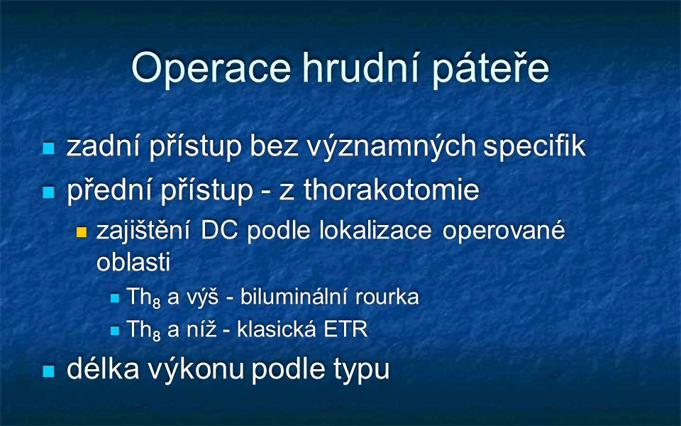 Operace hrudní páteře zadní přístup bez významných specifik přední přístup - z thorakotomie zajištění DC podle lokalizace operované oblasti Th 8 a výš