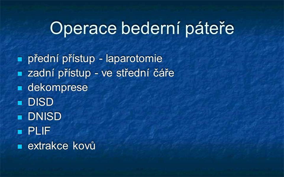 Operace bederní páteře přední přístup - laparotomie zadní přístup - ve střední čáře dekomprese DISD DNISD PLIF extrakce kovů přední přístup - laparoto