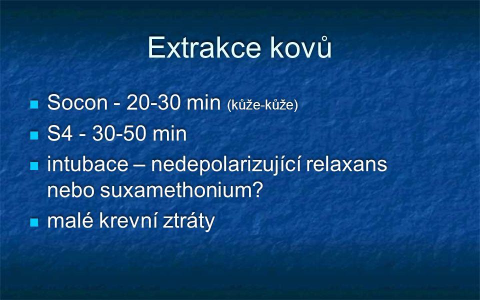 Extrakce kovů Socon - 20-30 min (kůže-kůže) S4 - 30-50 min intubace – nedepolarizující relaxans nebo suxamethonium? malé krevní ztráty Socon - 20-30 m