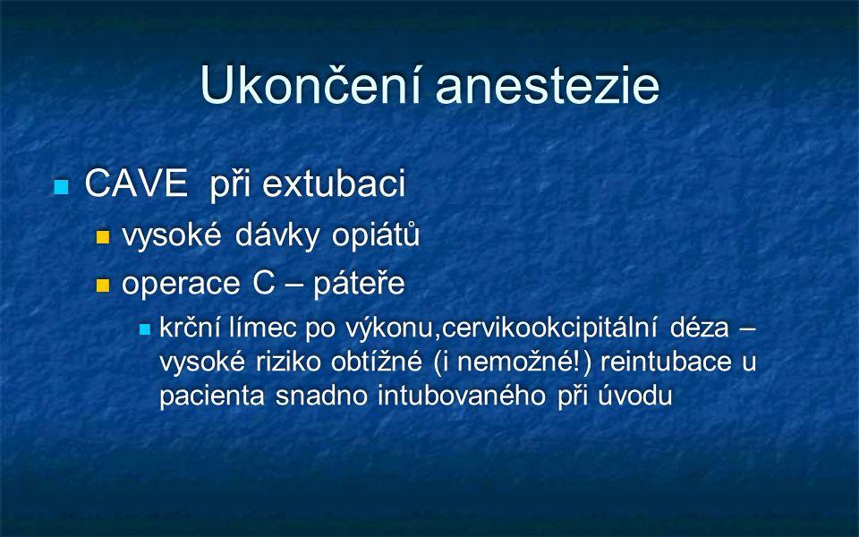Ukončení anestezie CAVE při extubaci vysoké dávky opiátů operace C – páteře krční límec po výkonu,cervikookcipitální déza – vysoké riziko obtížné (i n