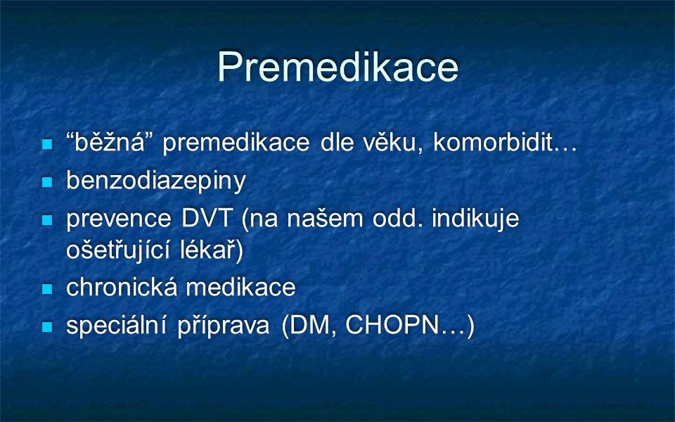 """Premedikace """"běžná"""" premedikace dle věku, komorbidit… benzodiazepiny prevence DVT (na našem odd. indikuje ošetřující lékař) chronická medikace speciál"""