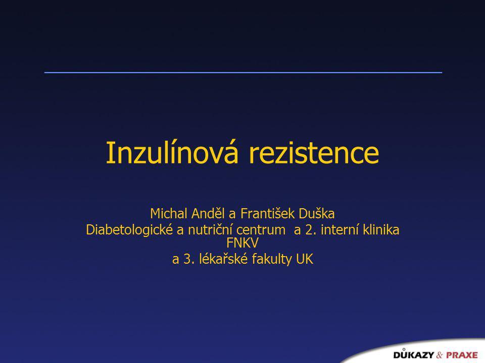 Inzulínová rezistence Michal Anděl a František Duška Diabetologické a nutriční centrum a 2. interní klinika FNKV a 3. lékařské fakulty UK
