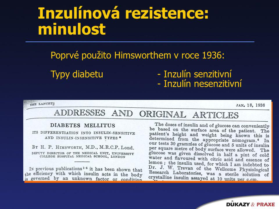 Inzulínová rezistence: minulost Poprvé použito Himsworthem v roce 1936: Typy diabetu- Inzulín senzitivní - Inzulín nesenzitivní