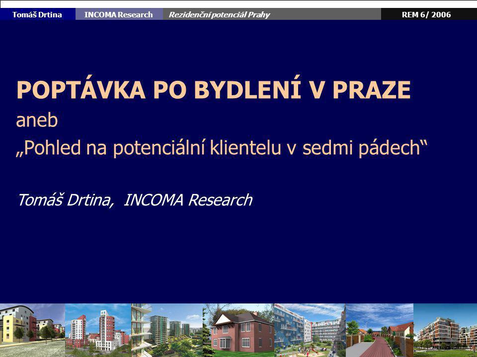 Rezidenční potenciál Prahy 2 REM 6/ 2006INCOMA Research Tomáš Drtina 4.
