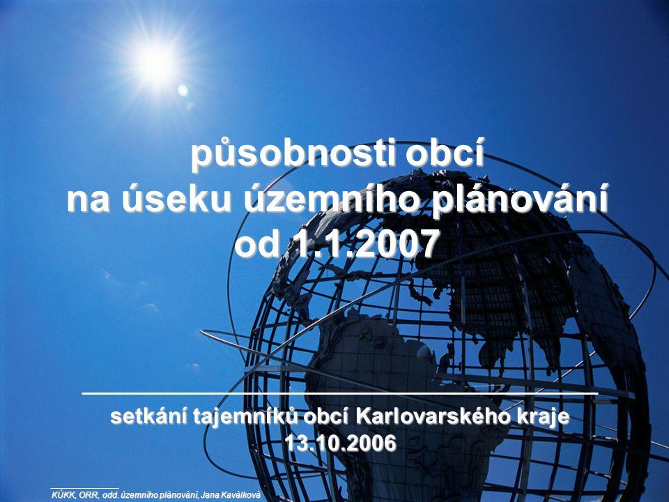 působnosti obcí na úseku územního plánování od 1.1.2007 setkání tajemníků obcí Karlovarského kraje 13.10.2006 KÚKK, ORR, odd.