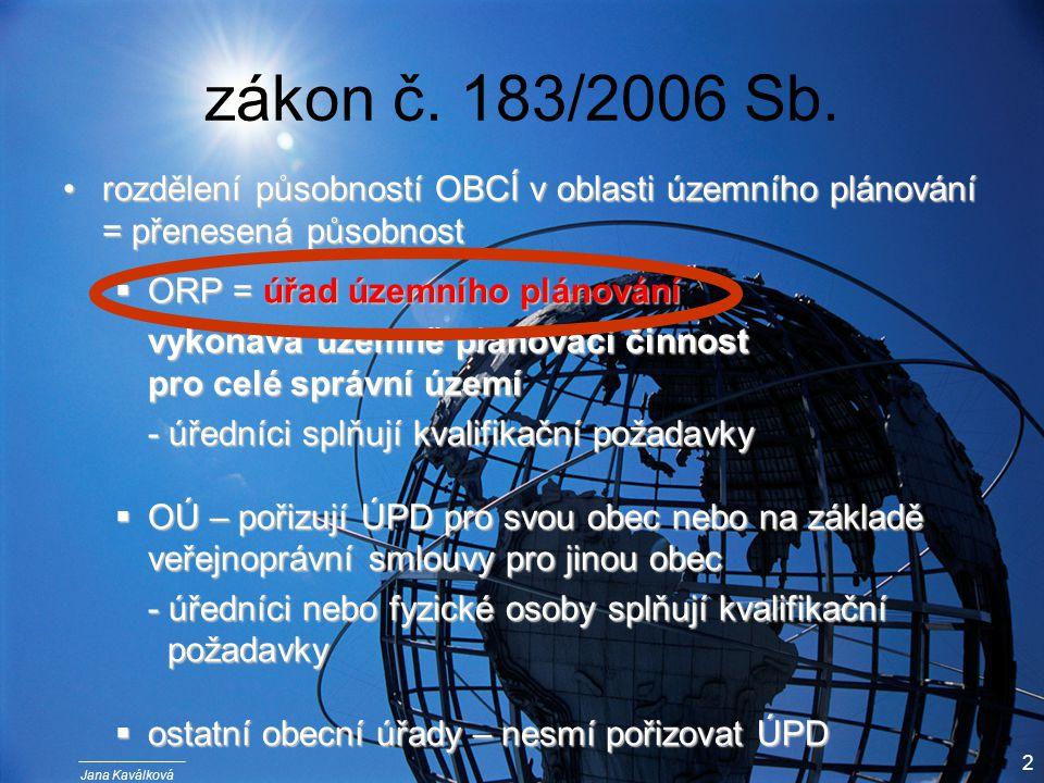Jana Kaválková 2 zákon č. 183/2006 Sb. rozdělení působností OBCÍ v oblasti územního plánování = přenesená působnostrozdělení působností OBCÍ v oblasti