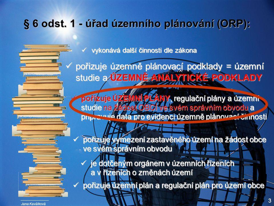 Jana Kaválková 3 § 6 odst. 1 - úřad územního plánování (ORP): pořizuje územní plán a regulační plán pro území obce pořizuje územní plán a regulační pl