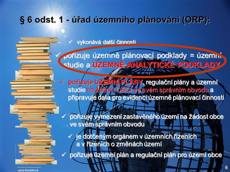 Jana Kaválková 6 § 6 odst. 1 - úřad územního plánování (ORP): pořizuje územní plán a regulační plán pro území obce pořizuje územní plán a regulační pl