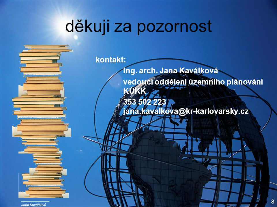 Jana Kaválková 8 děkuji za pozornost kontakt: Ing. arch. Jana Kaválková vedoucí oddělení územního plánování KÚKK 353 502 223 jana.kavalkova@kr-karlova