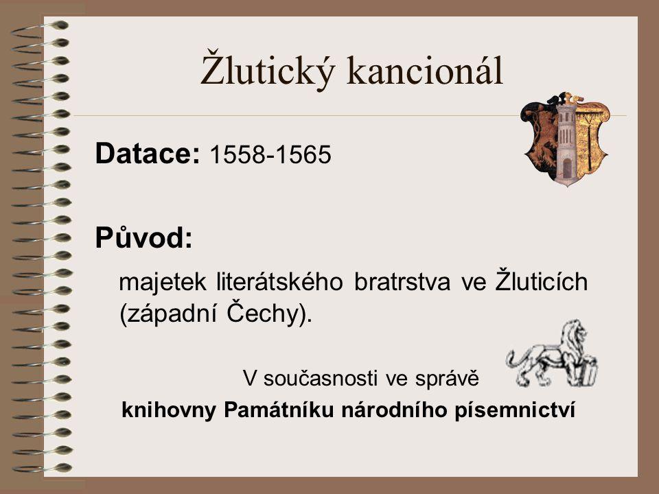 Datace: 1558-1565 Původ: majetek literátského bratrstva ve Žluticích (západní Čechy).