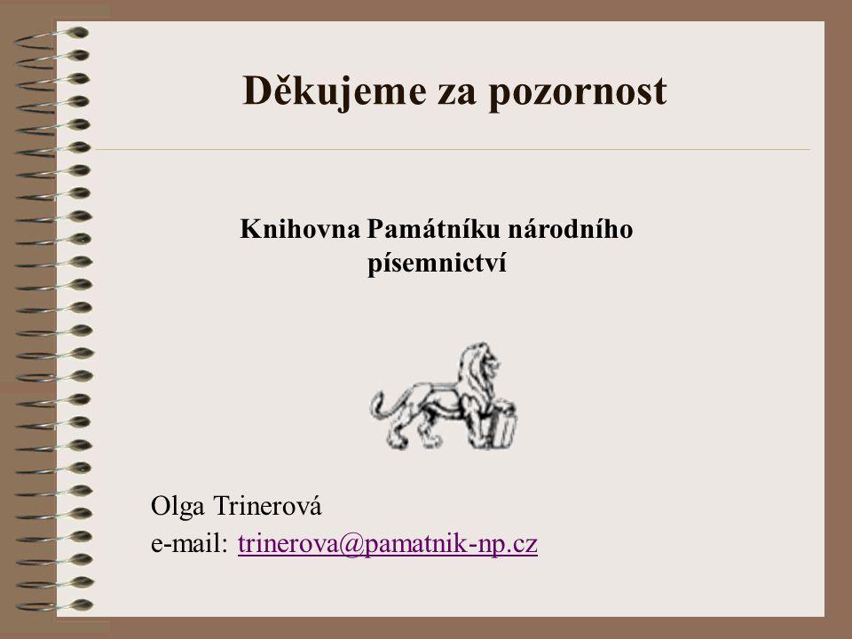 Děkujeme za pozornost Olga Trinerová e-mail: trinerova@pamatnik-np.cztrinerova@pamatnik-np.cz Knihovna Památníku národního písemnictví