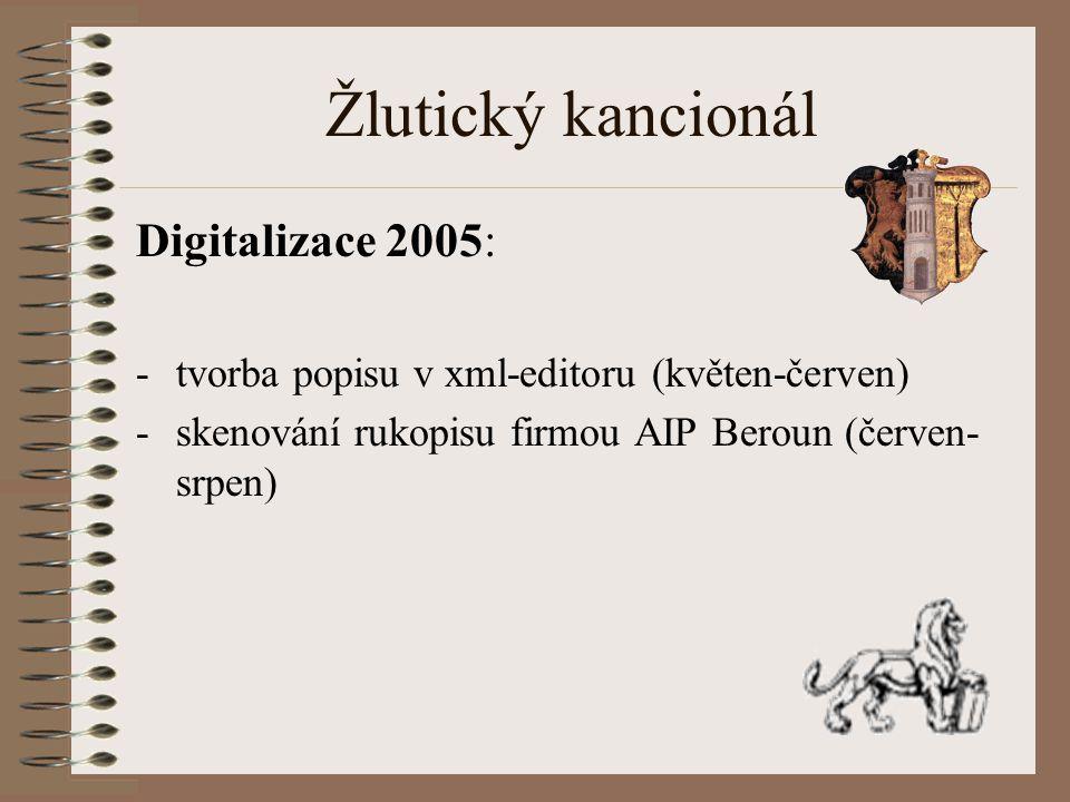 Žlutický kancionál Digitalizace 2005: -tvorba popisu v xml-editoru (květen-červen) -skenování rukopisu firmou AIP Beroun (červen- srpen)