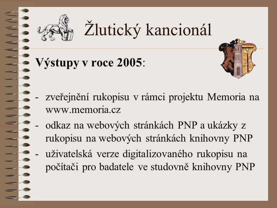 Žlutický kancionál Výstupy v roce 2005: -zveřejnění rukopisu v rámci projektu Memoria na www.memoria.cz -odkaz na webových stránkách PNP a ukázky z rukopisu na webových stránkách knihovny PNP -uživatelská verze digitalizovaného rukopisu na počítači pro badatele ve studovně knihovny PNP
