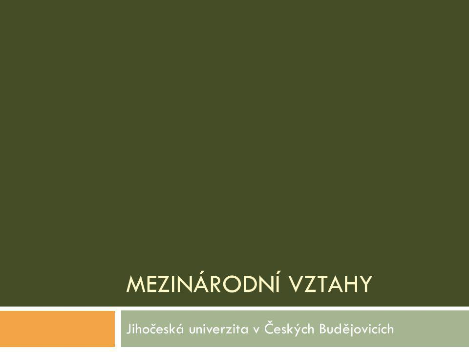 MEZINÁRODNÍ VZTAHY Jihočeská univerzita v Českých Budějovicích