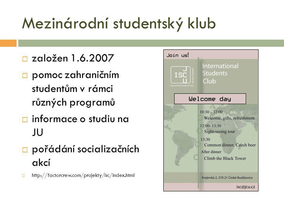 Mezinárodní studentský klub  založen 1.6.2007  pomoc zahraničním studentům v rámci různých programů  informace o studiu na JU  pořádání socializačních akcí  http://factorcrew.com/projekty/isc/index.html