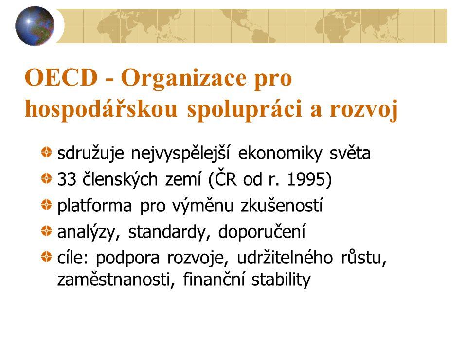 OECD - Organizace pro hospodářskou spolupráci a rozvoj sdružuje nejvyspělejší ekonomiky světa 33 členských zemí (ČR od r.