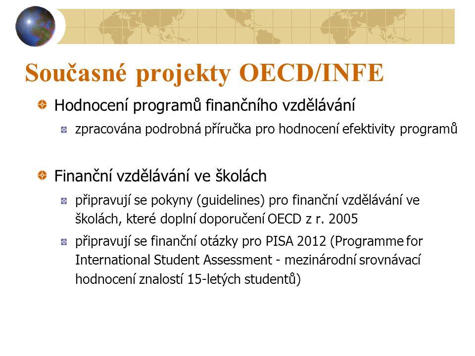 Současné projekty OECD/INFE Hodnocení programů finančního vzdělávání zpracována podrobná příručka pro hodnocení efektivity programů Finanční vzdělávání ve školách připravují se pokyny (guidelines) pro finanční vzdělávání ve školách, které doplní doporučení OECD z r.