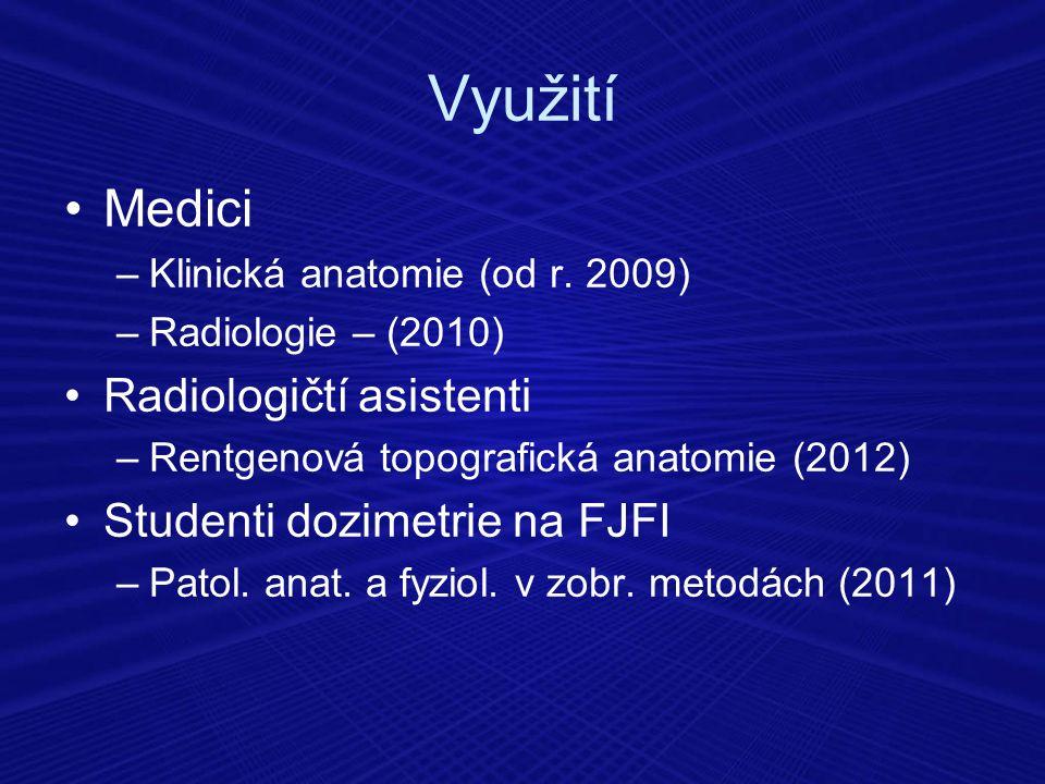 Využití Medici –Klinická anatomie (od r. 2009) –Radiologie – (2010) Radiologičtí asistenti –Rentgenová topografická anatomie (2012) Studenti dozimetri