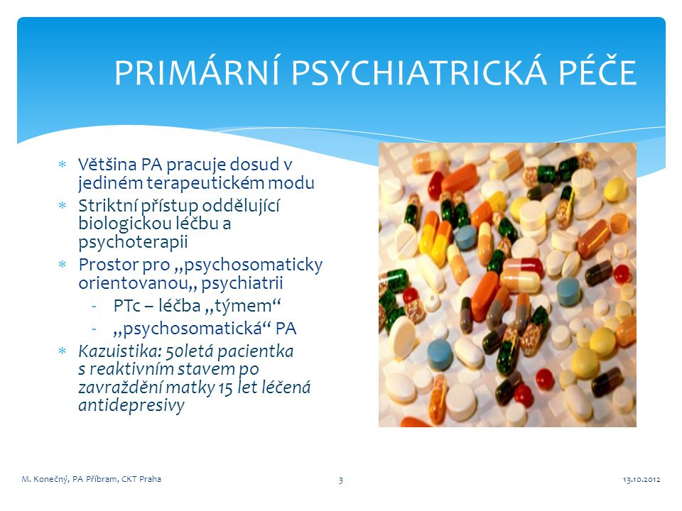 PRIMÁRNÍ PSYCHIATRICKÁ PÉČE  Většina PA pracuje dosud v jediném terapeutickém modu  Striktní přístup oddělující biologickou léčbu a psychoterapii 